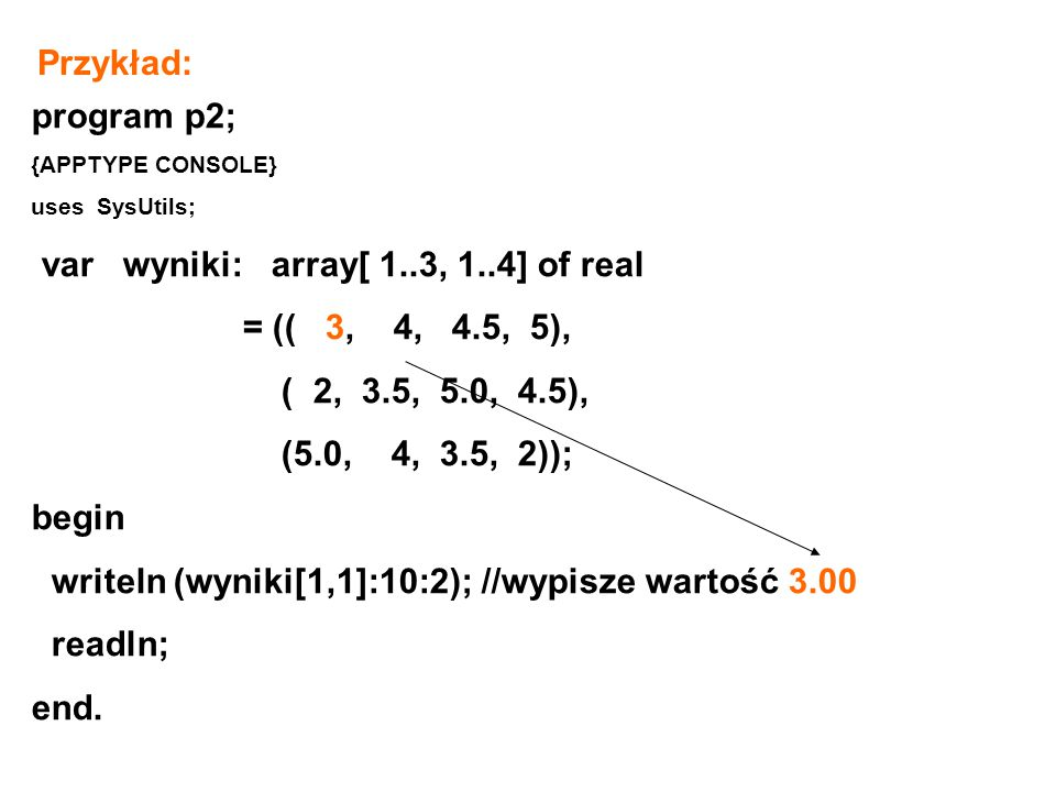 var wyniki: array[ 1..3, 1..4] of real = (( 3, 4, 4.5, 5),